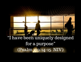 """I have been uniquely designed for a purpose"" (Psalm 139_14-15 NIV)"