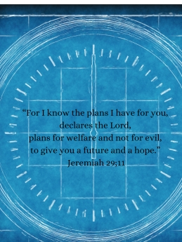 """For I know the plans I have for you, declares the Lord, plans for welfare and not for evil, to give you a future and a hope."" Jeremiah 29;11Text placeholder"